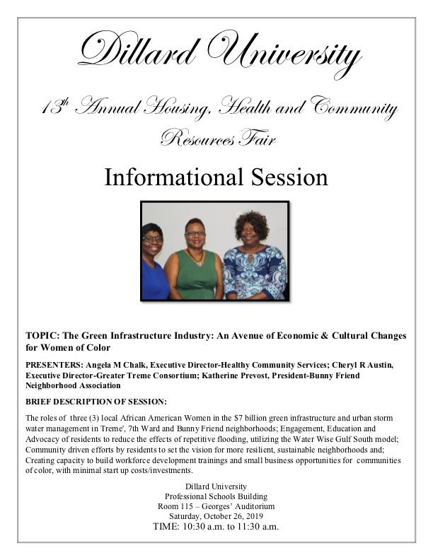 The roles of three (3) local African American Women in the $7 billion green infrastructure and urban storm water management in Treme', 7th Ward and Bunny Friend neighborhoods; Engagement, Education and Advocacy of residents to reduce the effects of repetitive flooding, utilizing the Water Wise Gulf South model; Community driven efforts by residents to set the vision for more resilient, sustainable neighborhoods and; Creating capacity to build workforce development trainings and small business opportunities for communities of color, with minimal start up costs/investments.